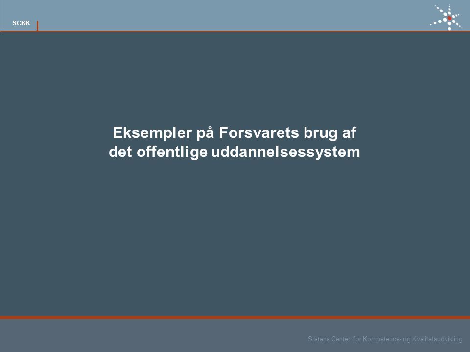 Statens Center for Kompetence- og Kvalitetsudvikling SCKK Eksempler på Forsvarets brug af det offentlige uddannelsessystem