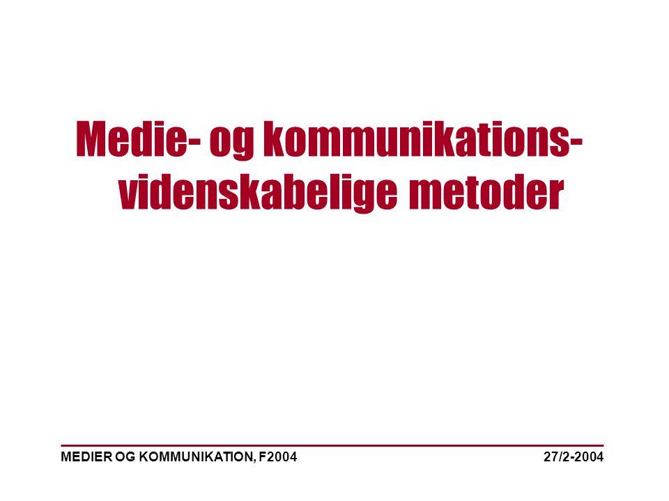 MEDIER OG KOMMUNIKATION, F2004 Medie- og kommunikations- videnskabelige metoder 27/2-2004