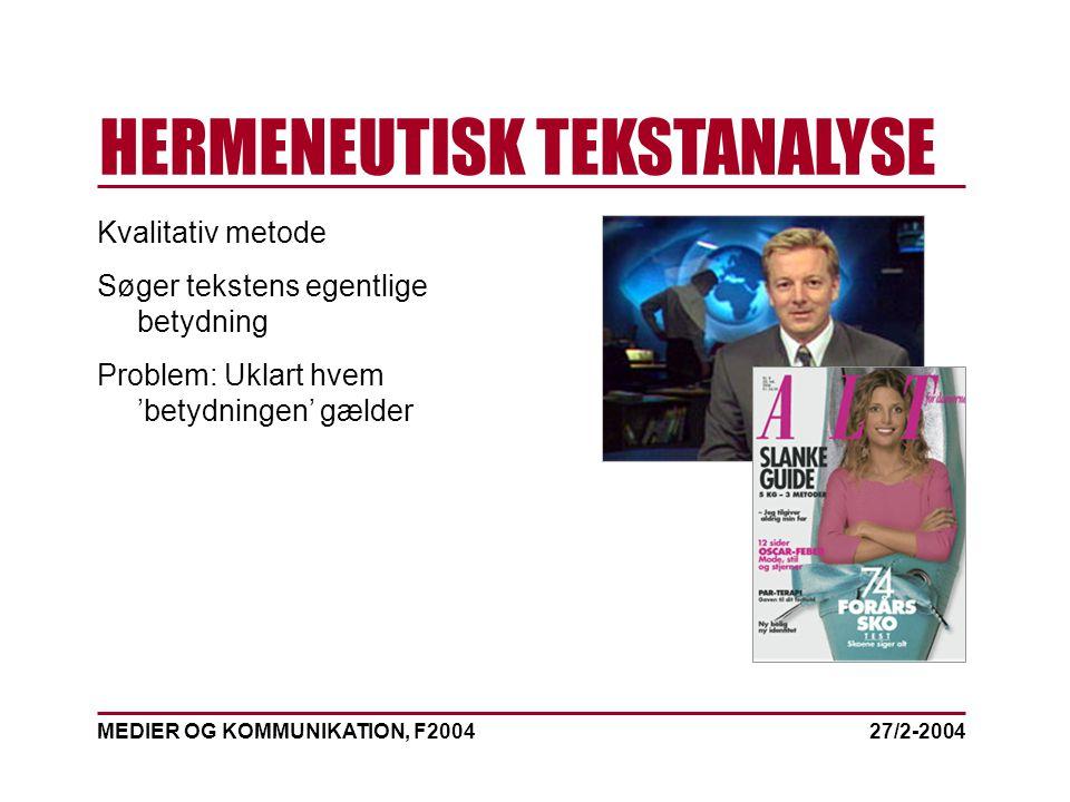 MEDIER OG KOMMUNIKATION, F2004 HERMENEUTISK TEKSTANALYSE 27/2-2004 Kvalitativ metode Søger tekstens egentlige betydning Problem: Uklart hvem 'betydningen' gælder