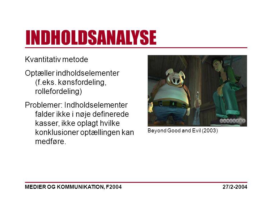 MEDIER OG KOMMUNIKATION, F2004 INDHOLDSANALYSE 27/2-2004 Kvantitativ metode Optæller indholdselementer (f.eks.