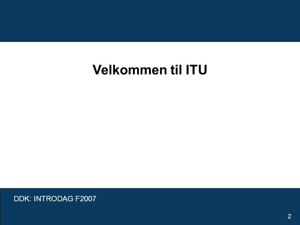 DDK: INTRODAG F2007 2 Velkommen til ITU