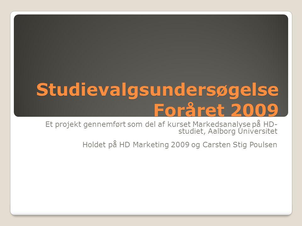 Studievalgsundersøgelse Foråret 2009 Et projekt gennemført som del af kurset Markedsanalyse på HD- studiet, Aalborg Universitet Holdet på HD Marketing 2009 og Carsten Stig Poulsen