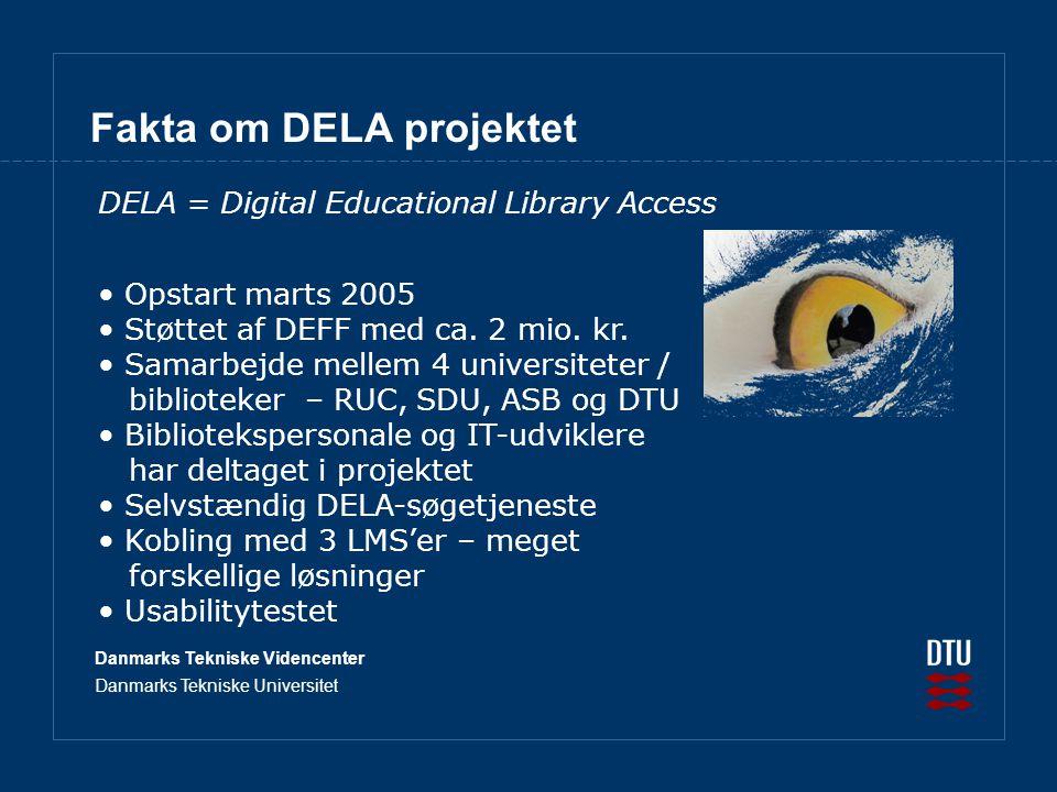 Danmarks Tekniske Videncenter Danmarks Tekniske Universitet Fakta om DELA projektet Opstart marts 2005 Støttet af DEFF med ca.