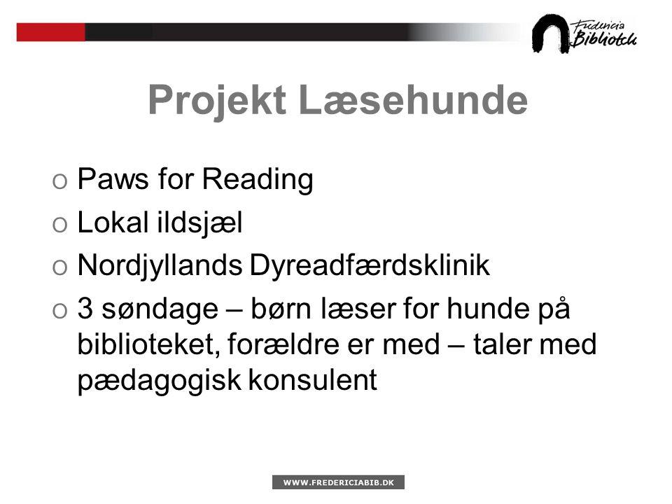 Projekt Læsehunde O Paws for Reading O Lokal ildsjæl O Nordjyllands Dyreadfærdsklinik O 3 søndage – børn læser for hunde på biblioteket, forældre er med – taler med pædagogisk konsulent