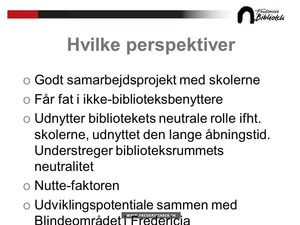 Hvilke perspektiver O Godt samarbejdsprojekt med skolerne O Får fat i ikke-biblioteksbenyttere O Udnytter bibliotekets neutrale rolle ifht.