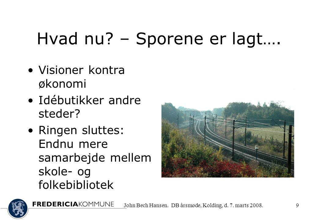 John Bech Hansen. DB årsmøde, Kolding, d. 7. marts 2008.9 Hvad nu.