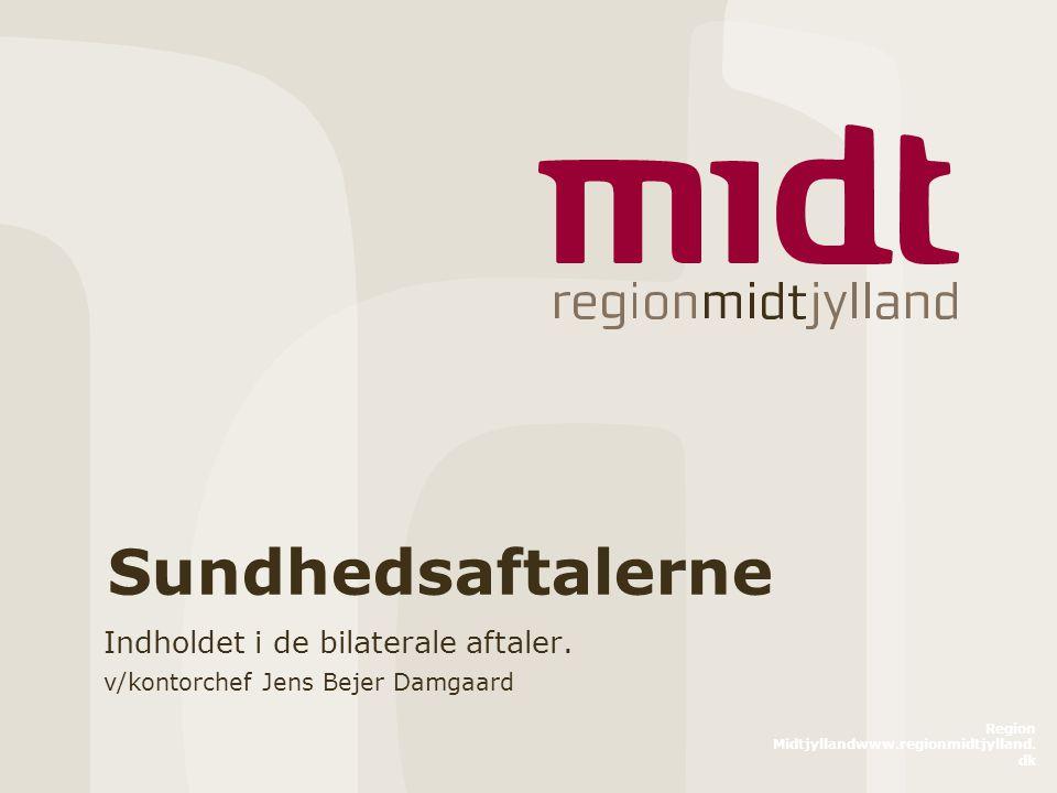 Region Midtjyllandwww.regionmidtjylland. dk Sundhedsaftalerne Indholdet i de bilaterale aftaler.
