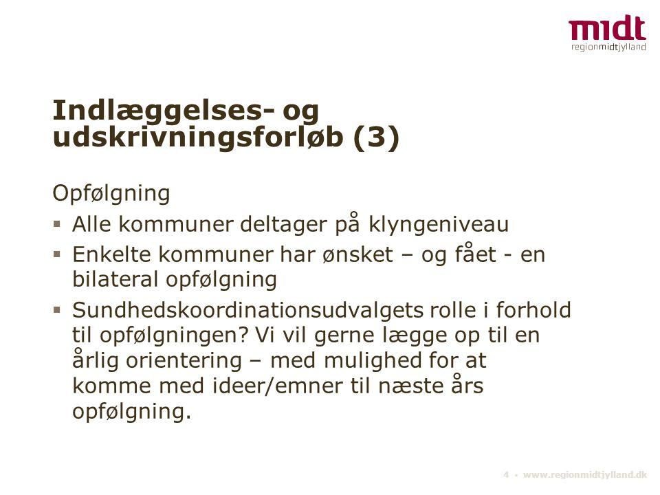 4 ▪ www.regionmidtjylland.dk Indlæggelses- og udskrivningsforløb (3) Opfølgning  Alle kommuner deltager på klyngeniveau  Enkelte kommuner har ønsket – og fået - en bilateral opfølgning  Sundhedskoordinationsudvalgets rolle i forhold til opfølgningen.
