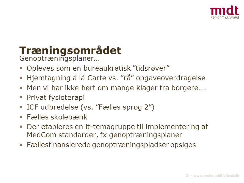 5 ▪ www.regionmidtjylland.dk Træningsområdet Genoptræningsplaner…  Opleves som en bureaukratisk tidsrøver  Hjemtagning á lá Carte vs.