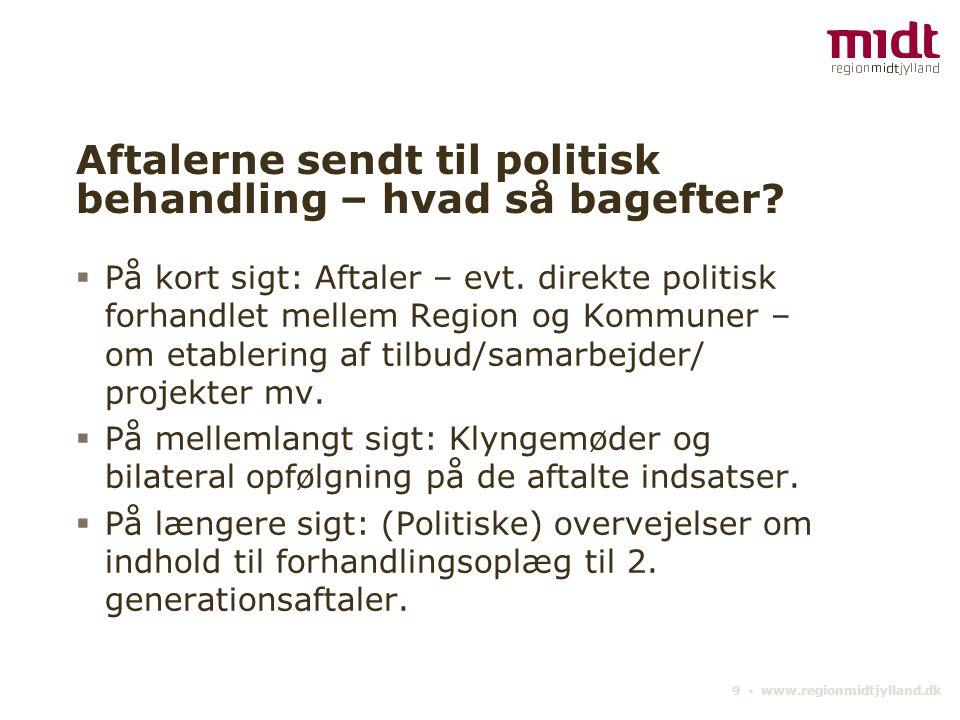 9 ▪ www.regionmidtjylland.dk Aftalerne sendt til politisk behandling – hvad så bagefter.