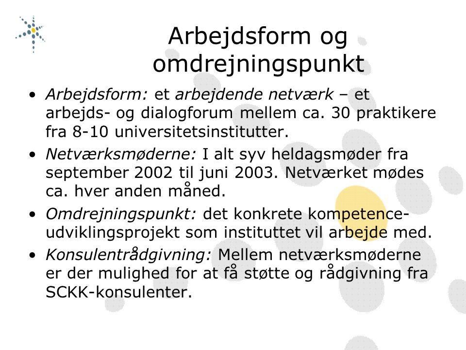 Arbejdsform og omdrejningspunkt Arbejdsform: et arbejdende netværk – et arbejds- og dialogforum mellem ca.