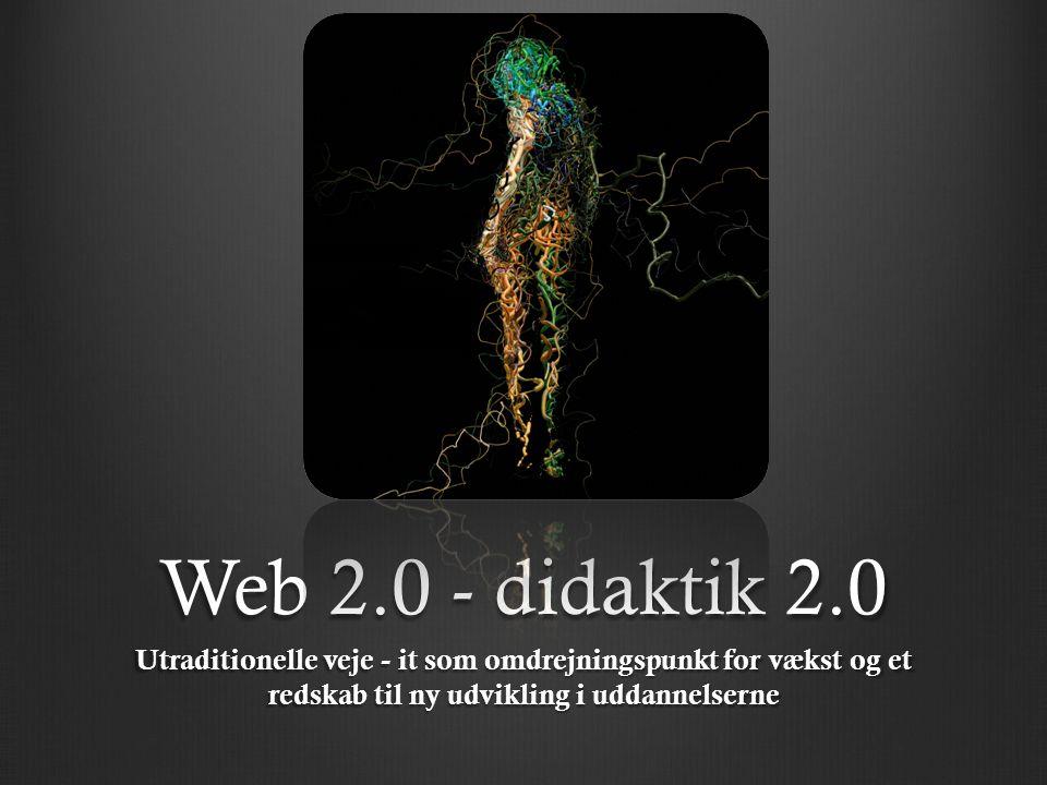 Web 2.0 - didaktik 2.0 Utraditionelle veje - it som omdrejningspunkt for vækst og et redskab til ny udvikling i uddannelserne