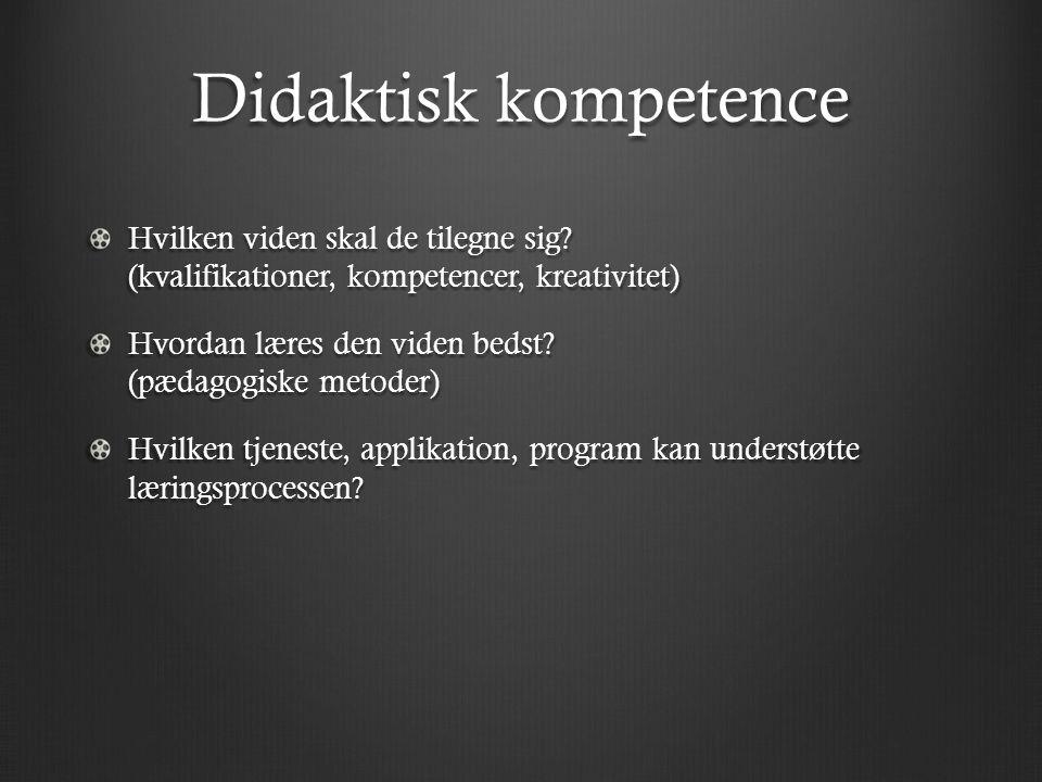 Didaktisk kompetence Hvilken viden skal de tilegne sig.
