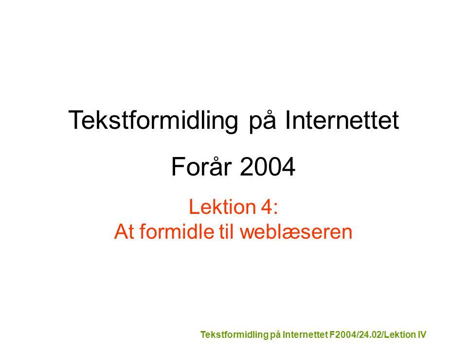 Tekstformidling på Internettet F2004/24.02/Lektion IV Tekstformidling på Internettet Forår 2004 Lektion 4: At formidle til weblæseren