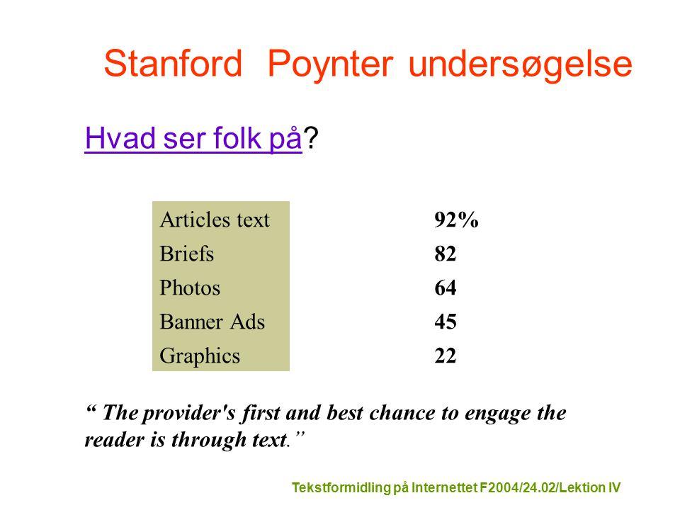 Tekstformidling på Internettet F2004/24.02/Lektion IV Stanford Poynter undersøgelse Articles text 92% Briefs 82 Photos 64 Banner Ads 45 Graphics 22 Hvad ser folk påHvad ser folk på.