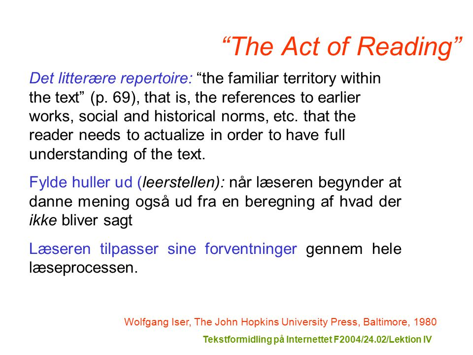Tekstformidling på Internettet F2004/24.02/Lektion IV The Act of Reading Wolfgang Iser, The John Hopkins University Press, Baltimore, 1980 Det litterære repertoire: the familiar territory within the text (p.