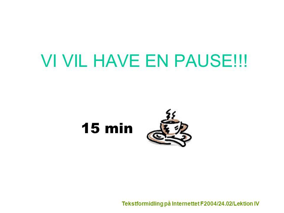 Tekstformidling på Internettet F2004/24.02/Lektion IV VI VIL HAVE EN PAUSE!!! 15 min