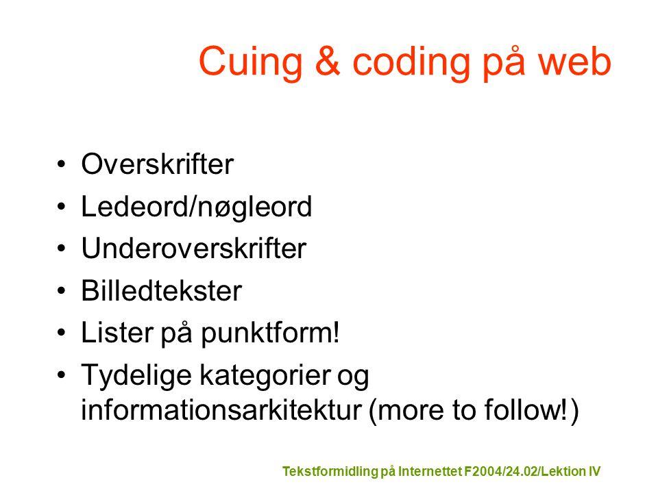 Tekstformidling på Internettet F2004/24.02/Lektion IV Cuing & coding på web Overskrifter Ledeord/nøgleord Underoverskrifter Billedtekster Lister på punktform.