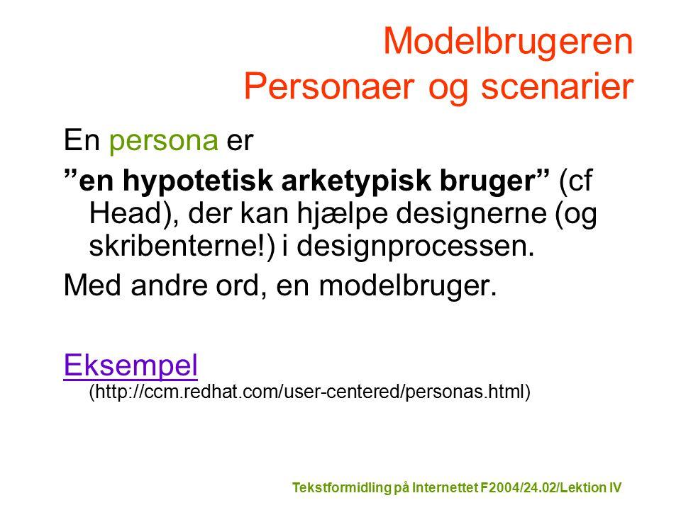 Tekstformidling på Internettet F2004/24.02/Lektion IV Modelbrugeren Personaer og scenarier En persona er en hypotetisk arketypisk bruger (cf Head), der kan hjælpe designerne (og skribenterne!) i designprocessen.