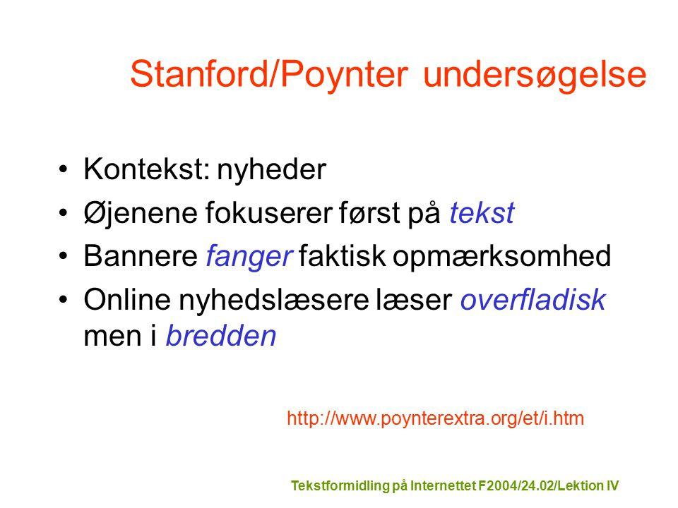 Tekstformidling på Internettet F2004/24.02/Lektion IV Stanford/Poynter undersøgelse Kontekst: nyheder Øjenene fokuserer først på tekst Bannere fanger faktisk opmærksomhed Online nyhedslæsere læser overfladisk men i bredden http://www.poynterextra.org/et/i.htm