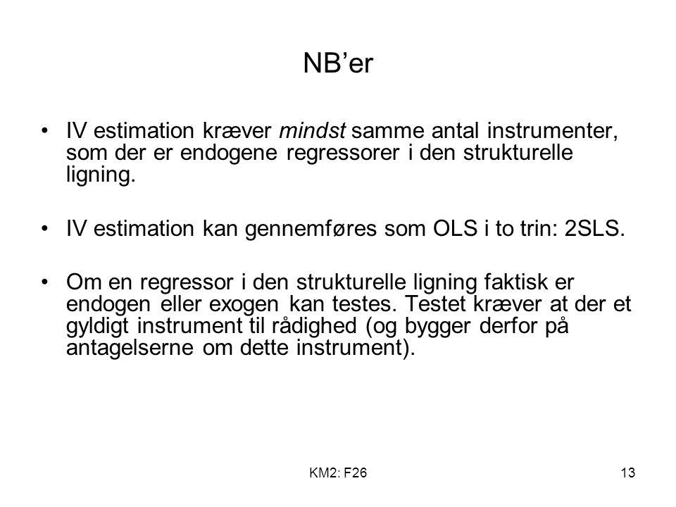 KM2: F2613 NB'er IV estimation kræver mindst samme antal instrumenter, som der er endogene regressorer i den strukturelle ligning.