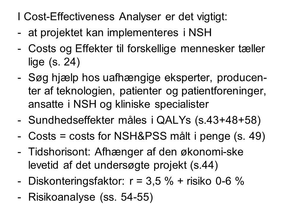 I Cost-Effectiveness Analyser er det vigtigt: -at projektet kan implementeres i NSH -Costs og Effekter til forskellige mennesker tæller lige (s.