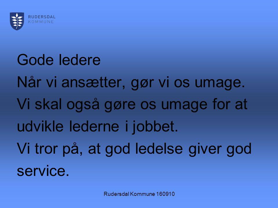 Rudersdal Kommune 160910 Gode ledere Når vi ansætter, gør vi os umage.