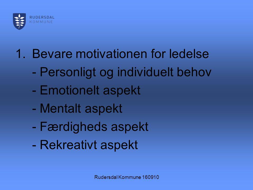 Rudersdal Kommune 160910 1.Bevare motivationen for ledelse - Personligt og individuelt behov - Emotionelt aspekt - Mentalt aspekt - Færdigheds aspekt - Rekreativt aspekt