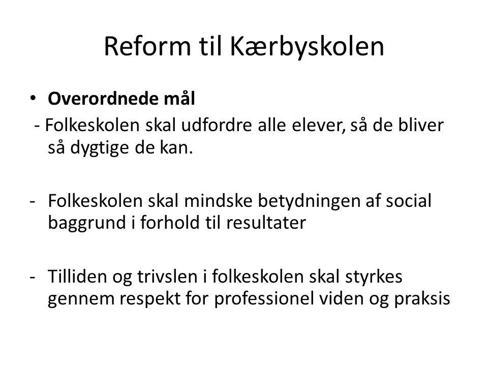 Reform til Kærbyskolen Overordnede mål - Folkeskolen skal udfordre alle elever, så de bliver så dygtige de kan.