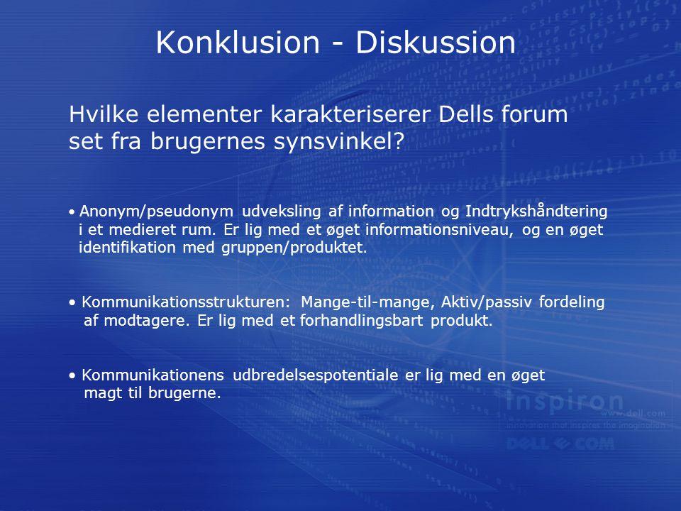 Konklusion - Diskussion Hvilke elementer karakteriserer Dells forum set fra brugernes synsvinkel.