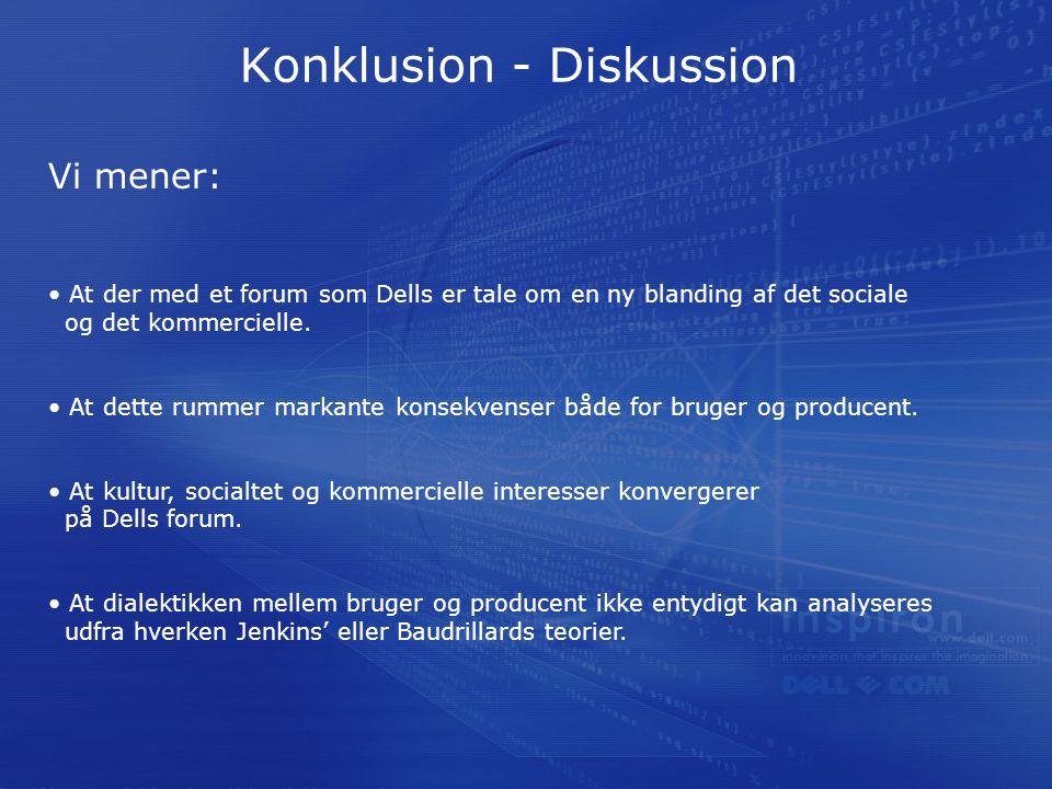 Konklusion - Diskussion Vi mener: At der med et forum som Dells er tale om en ny blanding af det sociale og det kommercielle.