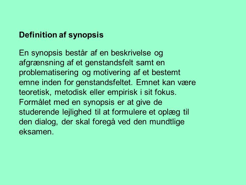 Definition af synopsis En synopsis består af en beskrivelse og afgrænsning af et genstandsfelt samt en problematisering og motivering af et bestemt emne inden for genstandsfeltet.