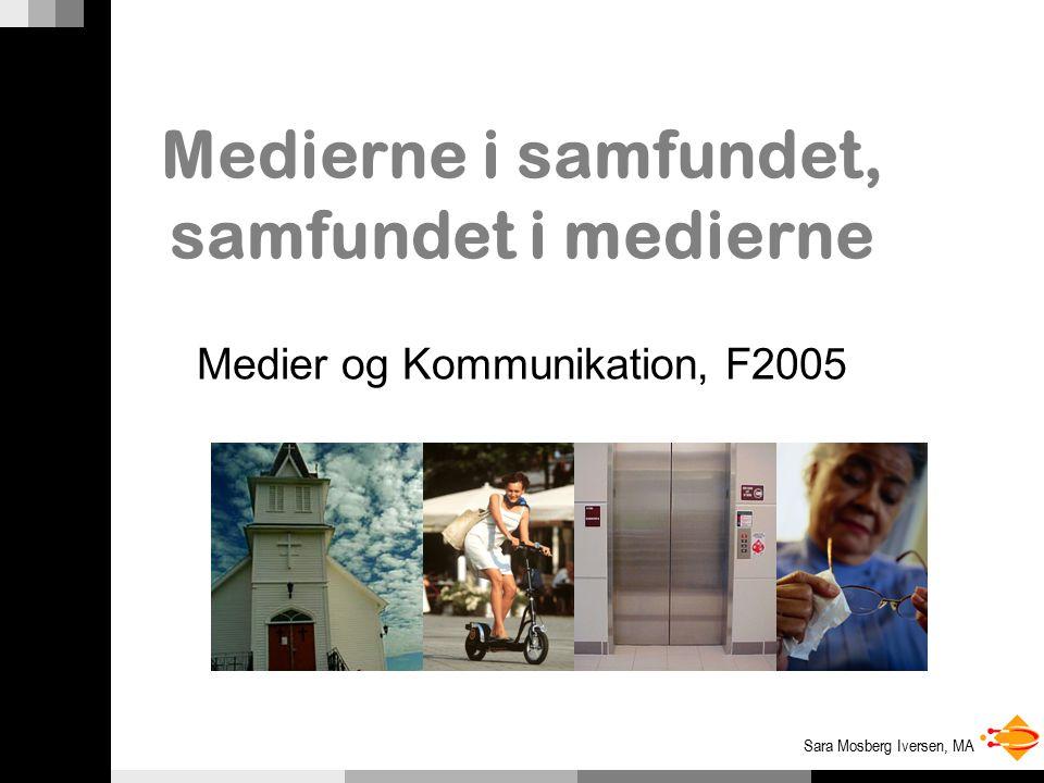 Sara Mosberg Iversen, MA Medierne i samfundet, samfundet i medierne Medier og Kommunikation, F2005