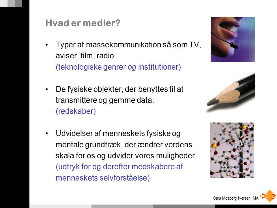 Sara Mosberg Iversen, MA Hvad er medier.