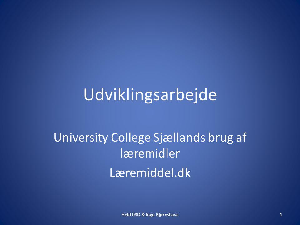 Udviklingsarbejde University College Sjællands brug af læremidler Læremiddel.dk 1Hold 09D & Inge Bjørnshave