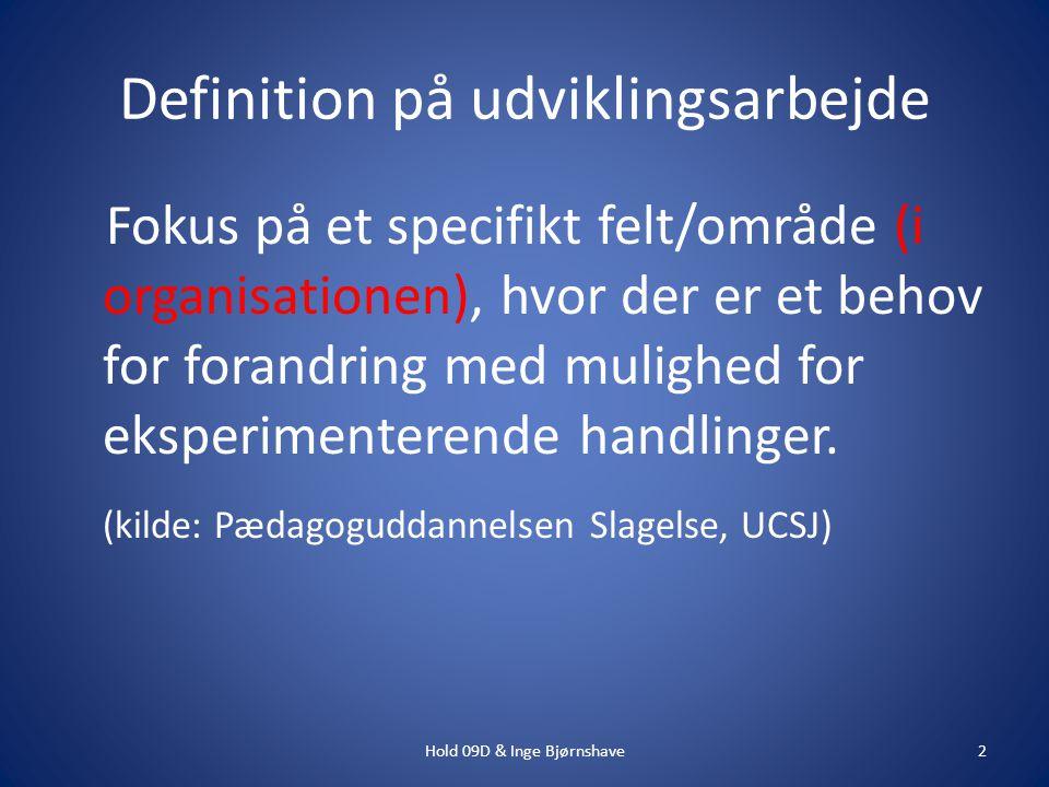 Definition på udviklingsarbejde Fokus på et specifikt felt/område (i organisationen), hvor der er et behov for forandring med mulighed for eksperimenterende handlinger.