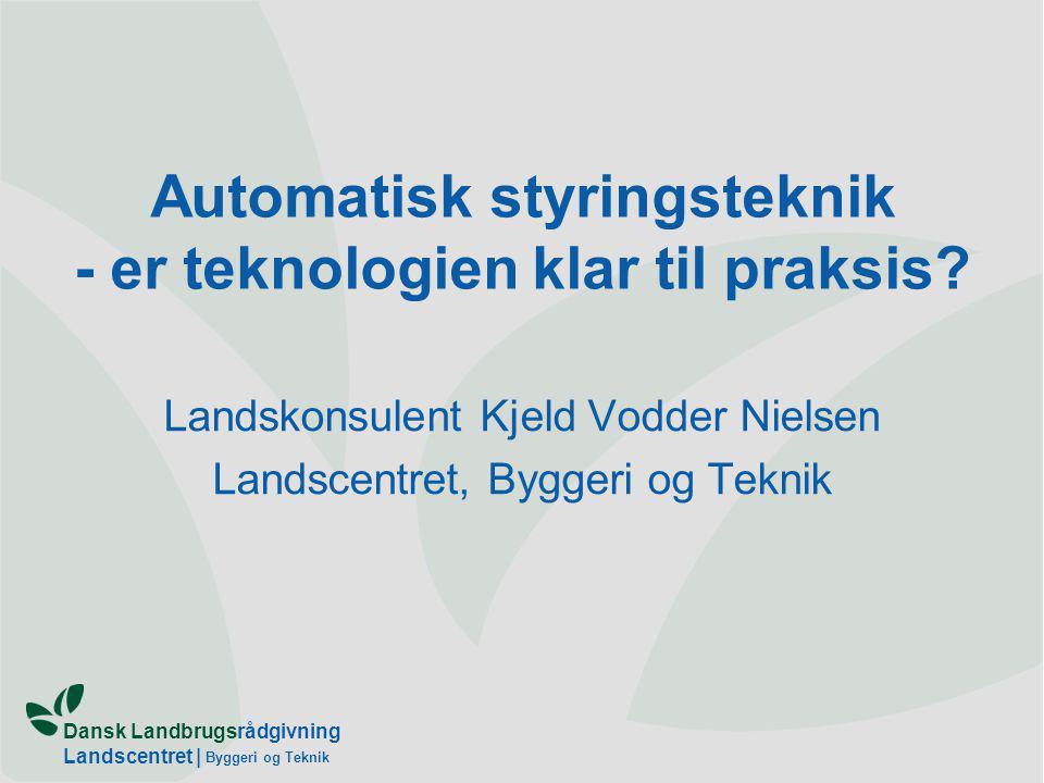 Dansk Landbrugsrådgivning Landscentret | Byggeri og Teknik Automatisk styringsteknik - er teknologien klar til praksis.