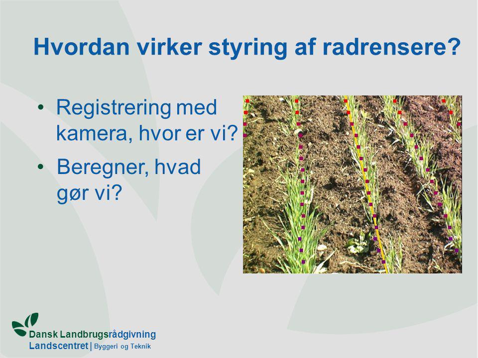 Dansk Landbrugsrådgivning Landscentret | Byggeri og Teknik Hvordan virker styring af radrensere.
