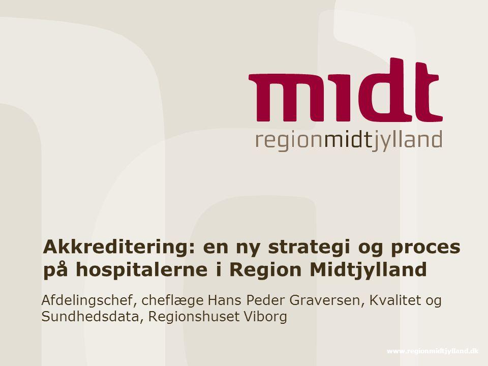 www.regionmidtjylland.dk Akkreditering: en ny strategi og proces på hospitalerne i Region Midtjylland Afdelingschef, cheflæge Hans Peder Graversen, Kvalitet og Sundhedsdata, Regionshuset Viborg