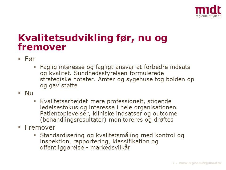 2 ▪ www.regionmidtjylland.dk Kvalitetsudvikling før, nu og fremover  Før  Faglig interesse og fagligt ansvar at forbedre indsats og kvalitet.