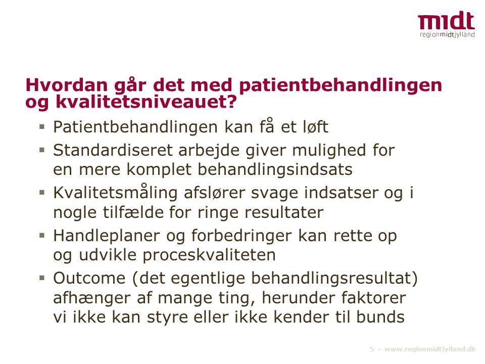 5 ▪ www.regionmidtjylland.dk Hvordan går det med patientbehandlingen og kvalitetsniveauet.