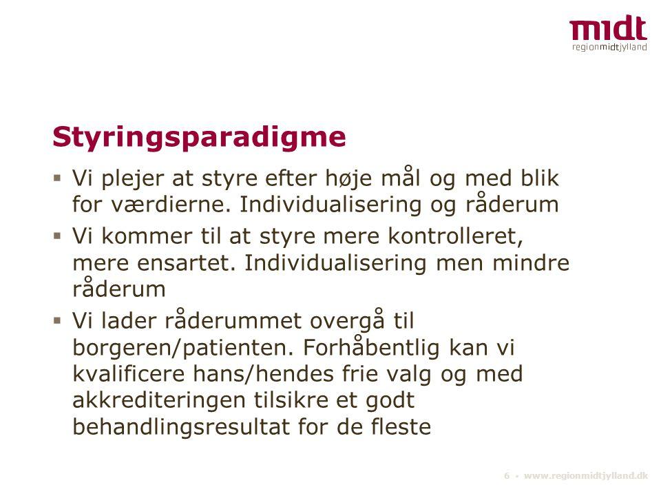 6 ▪ www.regionmidtjylland.dk Styringsparadigme  Vi plejer at styre efter høje mål og med blik for værdierne.