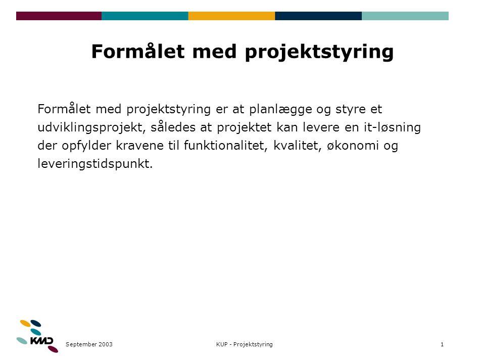 September 20031KUP - Projektstyring Formålet med projektstyring Formålet med projektstyring er at planlægge og styre et udviklingsprojekt, således at