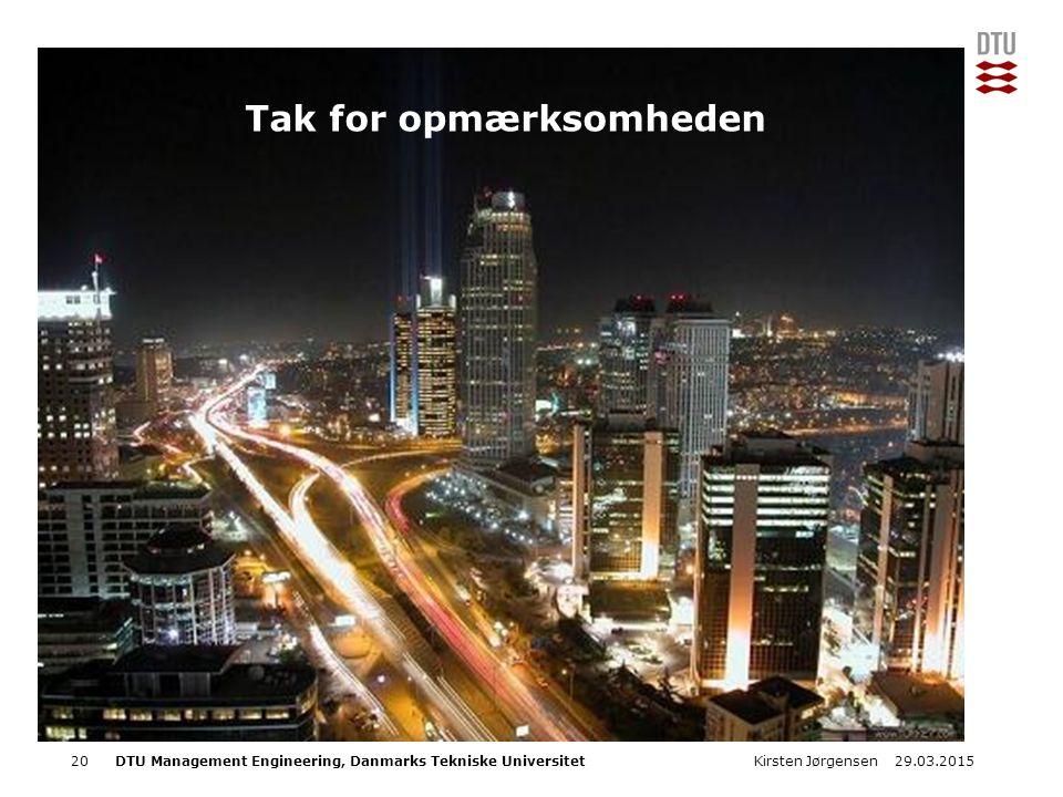 DTU Management Engineering, Danmarks Tekniske Universitet Add Presentation Title in Footer via Insert ; Header & Footer 2029.03.2015Kirsten Jørgensen Tak for opmærksomheden