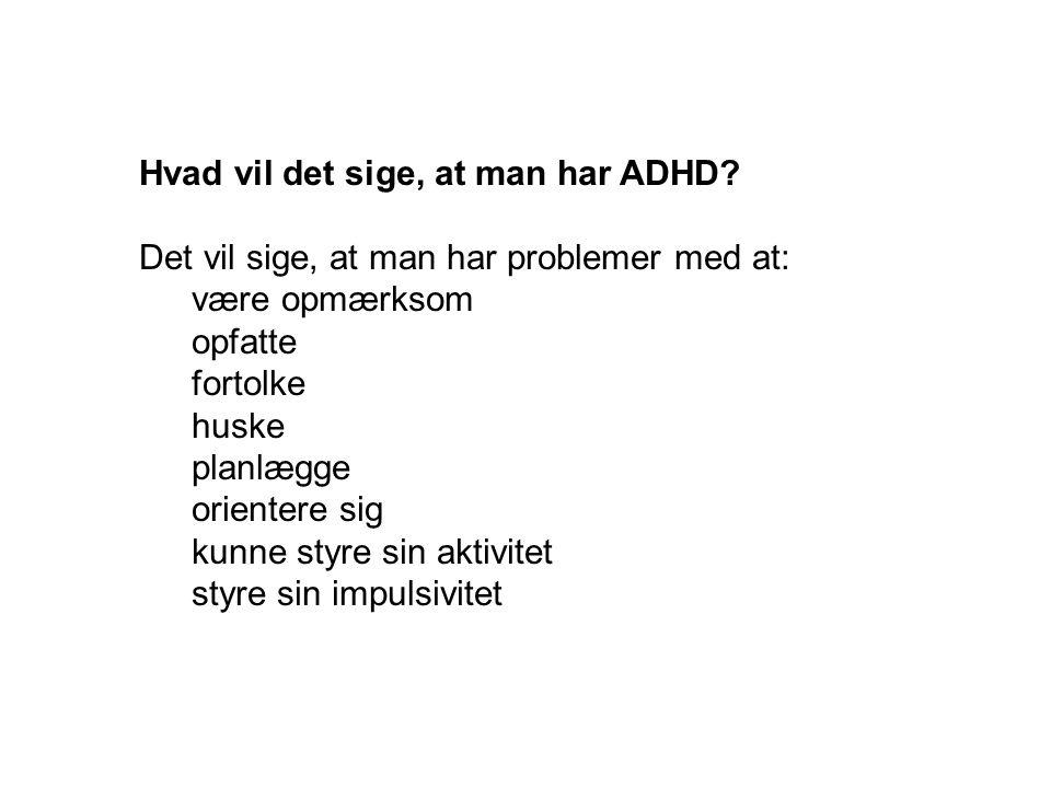 Hvad vil det sige, at man har ADHD.