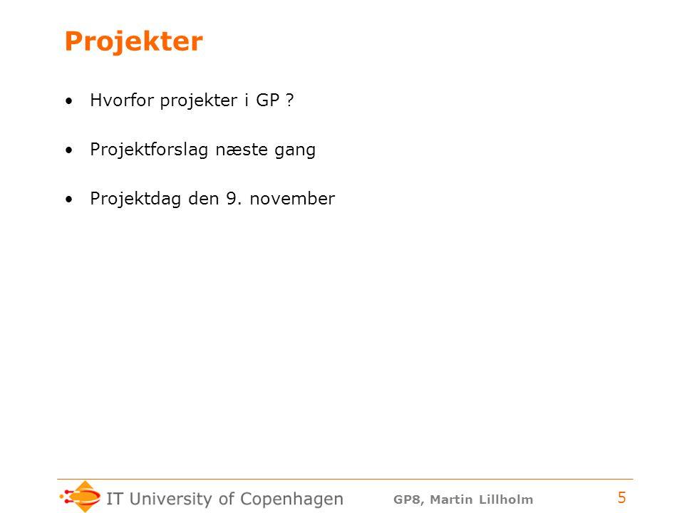 GP8, Martin Lillholm 5 Projekter Hvorfor projekter i GP .