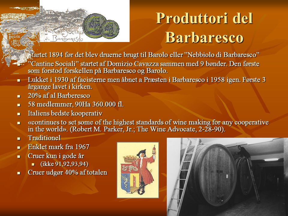 Produttori del Barbaresco Startet 1894 før det blev druerne brugt til Barolo eller Nebbiolo di Barbaresco Startet 1894 før det blev druerne brugt til Barolo eller Nebbiolo di Barbaresco Cantine Sociali startet af Domizio Cavazza sammen med 9 bønder.