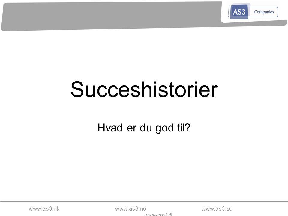 www.as3.dkwww.as3.nowww.as3.se www.as3.fi Succeshistorier Hvad er du god til