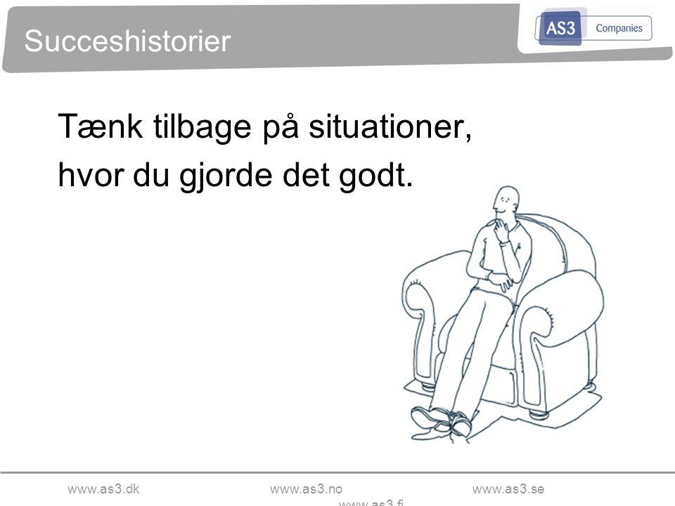 www.as3.dkwww.as3.nowww.as3.se www.as3.fi Succeshistorier Tænk tilbage på situationer, hvor du gjorde det godt.