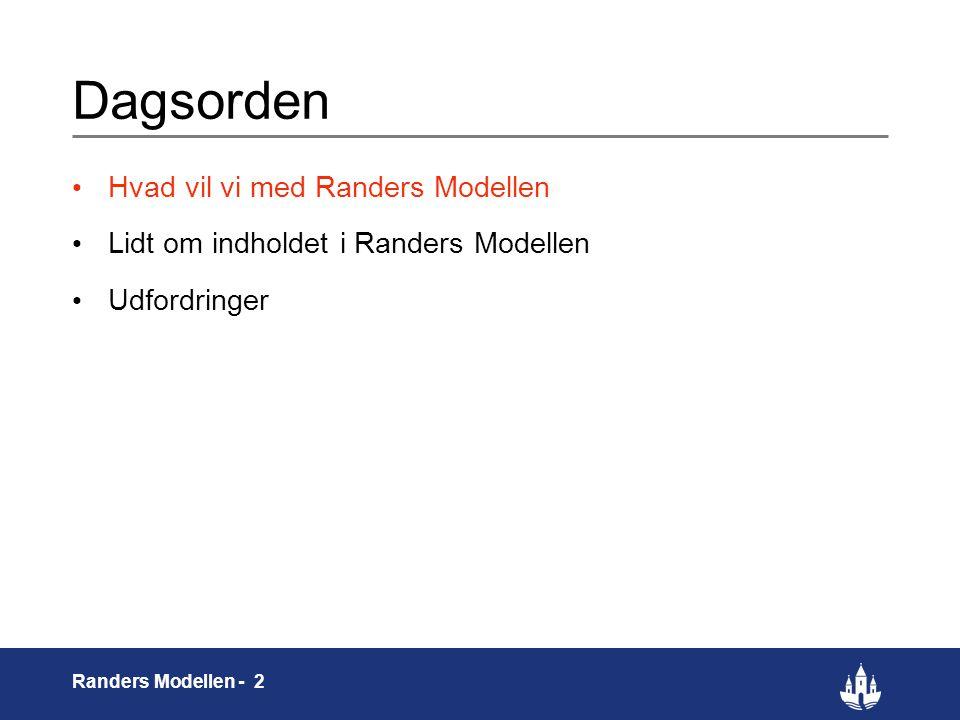 2 Randers Modellen - 2 Dagsorden Hvad vil vi med Randers Modellen Lidt om indholdet i Randers Modellen Udfordringer